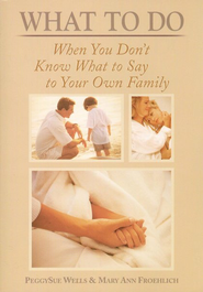 What To Do When You Don't Know What To Say To Your Own Family  -     By: Mary Ann Froehlich, PeggySue Wells