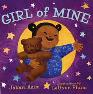 Girl of Mine  -              By: Jabari Asim                   Illustrated By: LeUyen Pham
