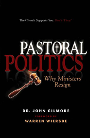 Pastoral Politics: Why Preachers Resign  -     By: John Gilmore