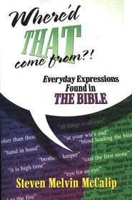 Where'd That Come From?: Everyday Expressions in the Bible  -     By: Steve McCalip
