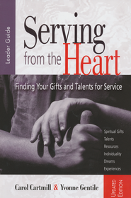 Serving from the Heart: Finding Your Gifts and Talents for Service - Leader Guide, Revised/Updated Workbook  -              By: Carol Cartmill, Yvonne Gentile