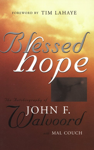 Blessed Hope : Autobiography of John Walvoord  -     By: John F. Walvoord, Mal Couch