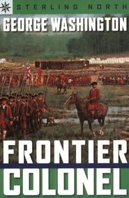 George Washington: Frontier Colonel  -              By: Sterling North