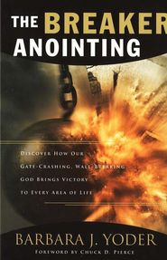 The Breaker Anointing: Discover How Our Gate-Crashing, Wall-Breaking God Brings Victory to Every Area of Like  -     By: Barbara J. Yoder