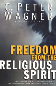 Freedom from the Religious Spirit  -     Edited By: C. Peter Wagner     By: C. Peter Wagner, ed.