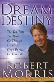 From Dream to Destiny: The Ten Tests You Must Go Through to Fulfill God's Purpose for Your Life  -     By: Robert Morris