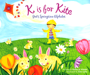 K is for Kite: God's Springtime Alphabet  -              By: Kathy-jo Wargin