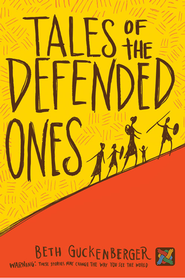 Tales of the Defended Ones  -              By: Beth Guckenberger