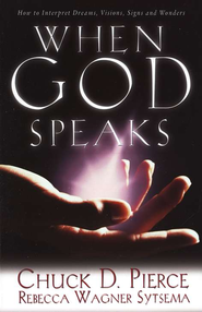 When God Speaks: How to Interpret Dreams, Visions, Signs, and Wonders  -     By: Chuck D. Pierce, Rebecca Wagner Sytsema