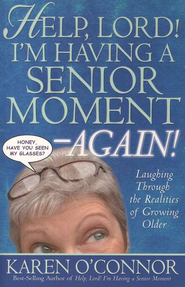 Help, Lord! I'm Having a Senior Moment, Again: Laughing Through the Realities of Growing Older  -     By: Karen O'Connor