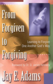 From Forgiven to Forgiving    -              By: Jay E. Adams