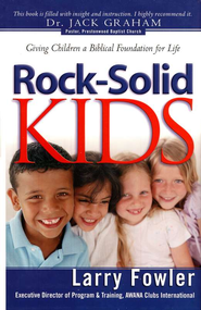 Rock-Solid Kids: Giving Children a Biblical Foundation for Life - Slightly Imperfect  -     By: Larry Fowler