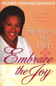 Release the Pain, Embrace the Joy: Help for the Hurting Heart  -     By: Michelle McKinney Hammond