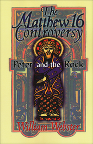 The Matthew 16 Controversy: Peter and the Rock  -     By: William Webster