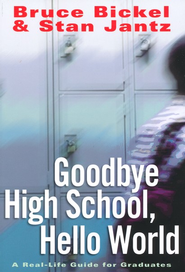 Goodbye High School, Hello World: A Real-Life Guide for Graduates  -              By: Bruce Bickel, Stan Jantz