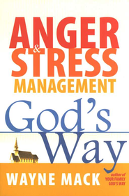 Anger & Stress Management, God's Way   -              By: Wayne A. Mack