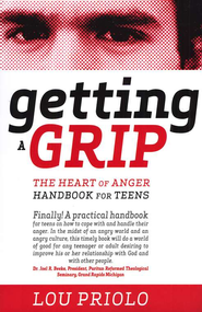 Getting a Grip: The Heart of Anger Handbook for Teens   -     By: Lou Priolo