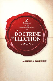 2 Discourses on the Common Objections to the Doctrine of Election  -     By: Henry Boardman