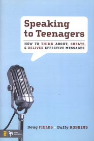 Speaking to Teenagers: How to Think About, Create, and Deliver Effective Messages  -     By: Doug Fields, Duffy Robbins