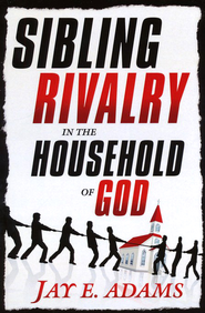 Sibling Rivalry in the Household of God   -     By: Jay Adams