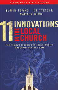 11 Innovations in the Local Church: How Today's Leaders  Can Learn, Discern, and Move Into The Future  -     By: Elmer L. Towns, Ed Stetzer