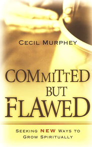 Committed but Flawed: Seeking God in the Midst of Our Imperfections  -     By: Cecil Murphey