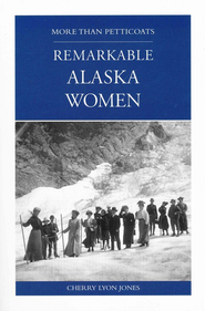 More than Petticoats: Remarkable Alaska Women  -