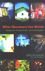 When Necessary Use Words: Changing Lives Through Worship, Justice, and Evangelism  -     By: Mike Pilavachi