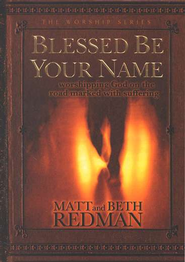 Blessed Be Your Name: Worshipping God on the Road Marked with Suffering  -              By: Matt Redman, Beth Redman