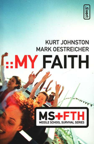 My Faith: Middle School Survival Series   -     By: Mark Oestreicher, Kurt Johnson
