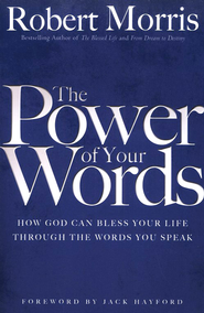 The Power of Your Words: How God Can Bless Your Life Through the Words You Speak  -     By: Robert Morris