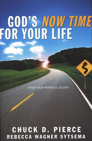 God's Now Time for Your Life: Enter Your Prophetic Destiny  -              By: Chuck D. Pierce, Rebecca Wagner Sytsema