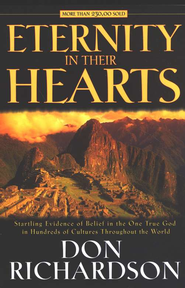 Eternity in Their Hearts: Startling Evidence of Belief in the One True God  -     By: Don Richardson