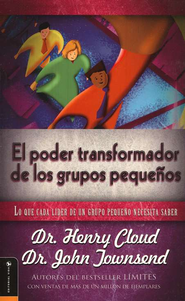 El Poder Transformador de los Grupos Peque&#241os  (Making Small Groups Work)  -              By: Dr. Henry Cloud, Dr. John Townsend