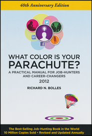 What Color Is Your Parachute? 2012: A Practical Manual for Job-Hunters and Career-Changers  -              By: Richard N. Bolles