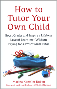 How to Tutor Your Own Child: Boost Grades and Inspire a Lifelong of Learning - Without Paying for a Professional Tutor  -     By: Maruba Koestler Rubin