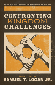Confronting Kingdom Challenges: A Call to Global Christians to Carry the Burden Together - eBook  -     Edited By: Samuel T. Logan Jr.
