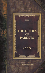 The Duties of Parents  -     By: J.C. Ryle