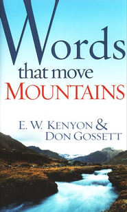 Words That Move Mountains  -     By: E.W. Kenyon, Don Gossett