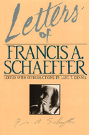 Letters of Francis A. Schaeffer  -     Edited By: Lane T. Dennis     By: Edited by Lane T. Dennis
