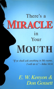 There's A Miracle in Your Mouth   -     By: Don Gossett, E.W. Kenyon