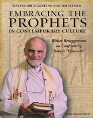 Embracing the Prophets in Contemporary Culture Study Guide  -              By: Walter Brueggemann, Tim Scorer
