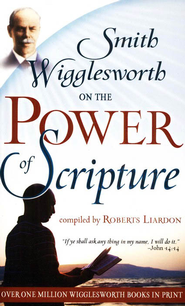 Smith Wigglesworth On The Power Of Scripture  -     By: Smith Wigglesworth