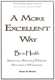 A More Excellent Way: Be in Health--Book and DVD   -     By: Henry Wright