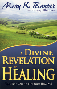 A Divine Revelation of Healing   -     By: Mary K. Baxter