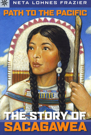 Path to the Pacific: The Story of Sacagawea  -     By: Neta Lohnes Frazier