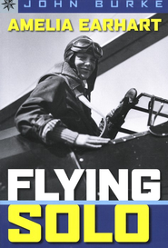 Amelia Earhart: Flying Solo  -              By: John Burke