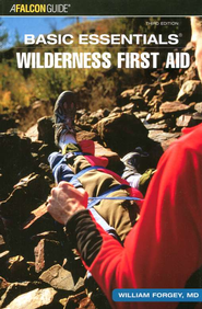 Basic Essentials: Wilderness First Aid, 3rd Edition   -     By: William Forgey M.D.