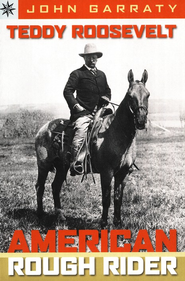 Teddy Roosevelt: American Rough Rider  -     By: John Garraty