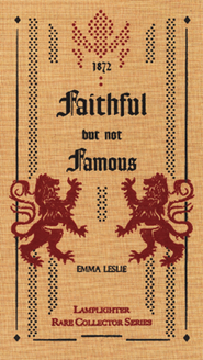 Faithful but Not Famous   -     By: Emma Leslie